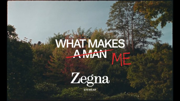 WHAT MAKES ME #WHATMAKESAMAN - Zegna Eyewear